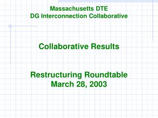 Massachusetts DTE DG Interconnection Collaborative Collaborative Results Restructuring Roundtable