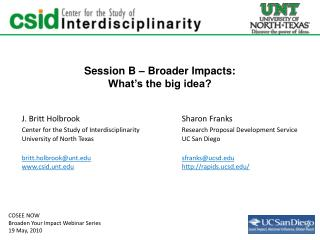 Session B – Broader Impacts: What's the big idea? J. Britt Holbrook				Sharon Franks