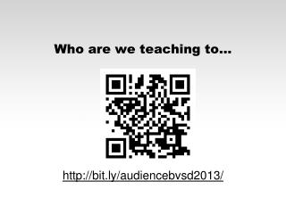 Who are we teaching to…