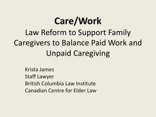 Care/Work Law Reform to Support Family Caregivers to Balance Paid Work and Unpaid  Caregiving