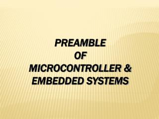 PREAMBLE  OF MICROCONTROLLER & EMBEDDED SYSTEMS
