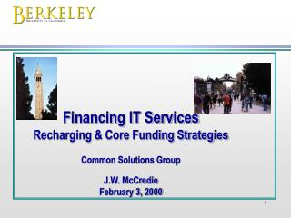 Financing IT Services Recharging & Core Funding Strategies Common Solutions Group J.W. McCredie