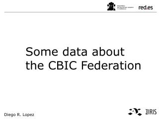 Some data about the CBIC Federation