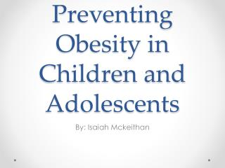 Preventing Obesity  in Children and Adolescents