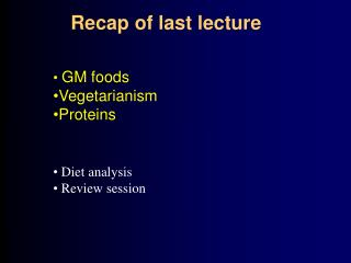 GM foods  Vegetarianism Proteins  Diet analysis   Review session