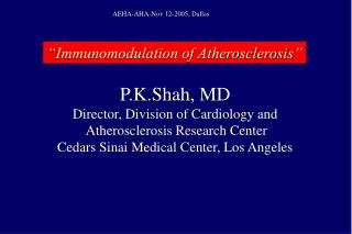 P.K.Shah, MD Director, Division of Cardiology and  Atherosclerosis Research Center