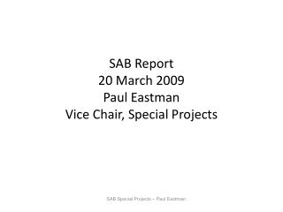 SAB Report  20 March 2009 Paul Eastman Vice Chair, Special Projects
