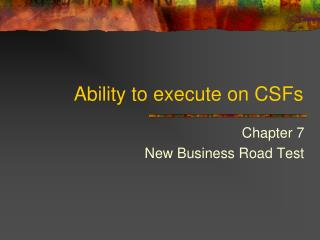 Ability to execute on CSFs