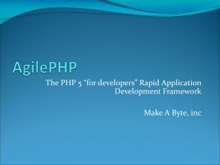"The PHP 5 ""for developers"" Rapid Application Development Framework Make A Byte, inc"