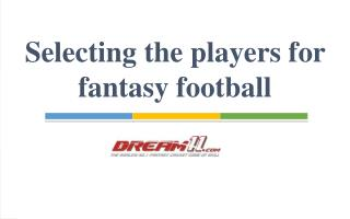 Selecting the players for fantasy football
