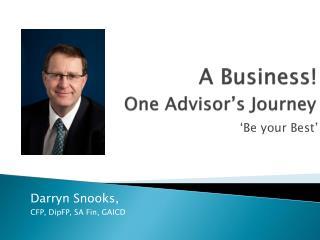 A Business! One Advisor's Journey