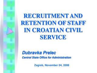 RECRUITMENT AND RETENTION OF STAFF IN CROATIAN CIVIL SERVICE
