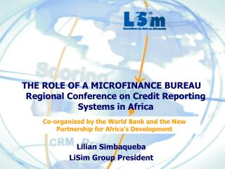 THE ROLE OF A MICROFINANCE BUREAU Regional Conference on Credit Reporting Systems in Africa