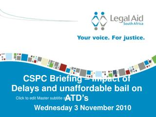 CSPC Briefing – Impact of Delays and unaffordable bail on ATD's
