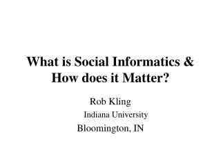 What is Social Informatics & How does it Matter?