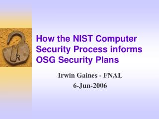 How the NIST Computer Security Process informs OSG Security Plans