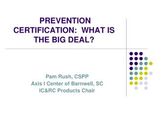 PREVENTION CERTIFICATION:  WHAT IS THE BIG DEAL?