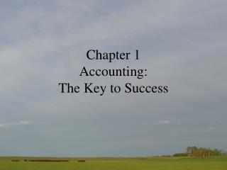Chapter 1 Accounting: The Key to Success