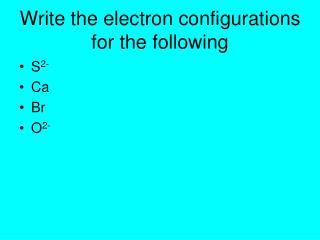 Write the electron configurations for the following