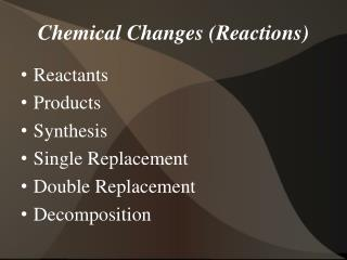 Chemical Changes (Reactions)