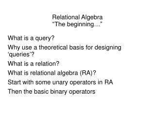 """Relational Algebra """" The beginning… """" What is a query?"""
