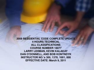 2009 RESIDENTIAL CODE COMPLETE UPDATE 4 HOURS TECHNICAL ALL CLASSIFICATIONS COURSE NUMBER 16077