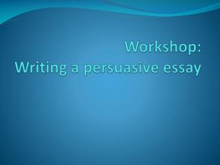 Workshop:  Writing a persuasive essay