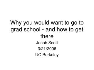 Why you would want to go to grad school - and how to get there
