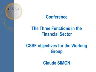 Conference  The Three Functions in the Financial Sector CSSF objectives for the Working Group