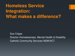 Homeless Service Integration:  What makes a difference?