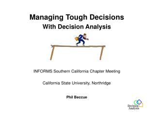 Managing Tough Decisions With Decision Analysis  INFORMS Southern California Chapter Meeting