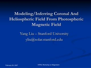 Modeling/Inferring Coronal And Heliospheric Field From Photospheric Magnetic Field
