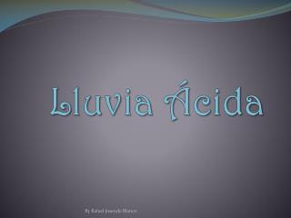 Lluvia Ácida - By Rafael Josende Blanco