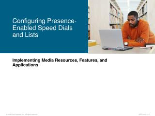 Implementing Media Resources, Features, and Applications