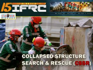 COLLAPSED STRUCTURE SEARCH &  RESCUE ( CSSR )