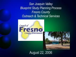 San Joaquin Valley  Blueprint Study Planning Process  Fresno County  Outreach & Technical Services