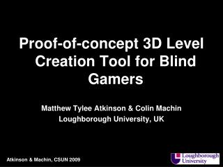 Proof-of-concept 3D Level Creation Tool for Blind Gamers Matthew Tylee Atkinson & Colin Machin