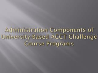 Administration Components of  University-Based ACCT Challenge Course Programs