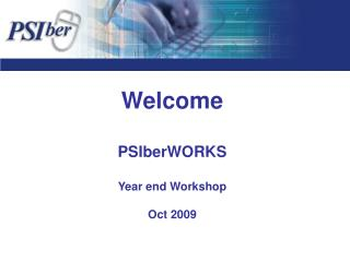 Welcome PSIberWORKS Year end Workshop Oct 2009
