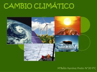 CAMBIO CLIMÁTICO - MªBelén Ramírez Prieto