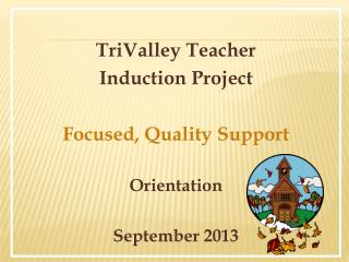TriValley  Teacher  Induction Project Focused, Quality Support Orientation September 2013