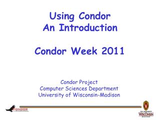 Using Condor An Introduction Condor Week 2011