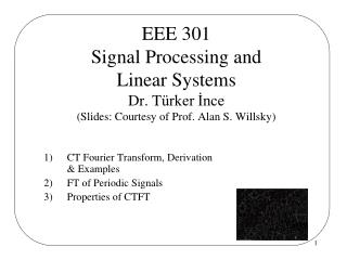 CT Fourier Transform, Derivation & Examples FT of Periodic Signals Properties of CTFT