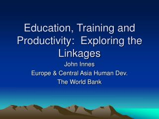 Education, Training and Productivity:  Exploring the Linkages