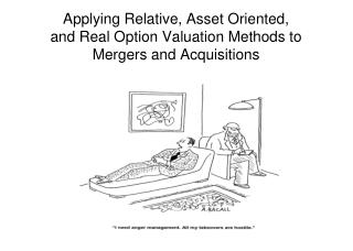 Applying Relative, Asset Oriented,  and Real Option Valuation Methods to Mergers and Acquisitions