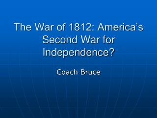 The War of 1812: America's Second War for Independence?