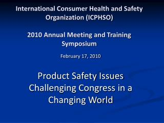 February 17, 2010 Product Safety Issues Challenging Congress in a Changing World