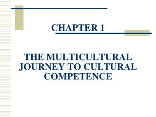 CHAPTER 1 THE MULTICULTURAL JOURNEY TO CULTURAL COMPETENCE