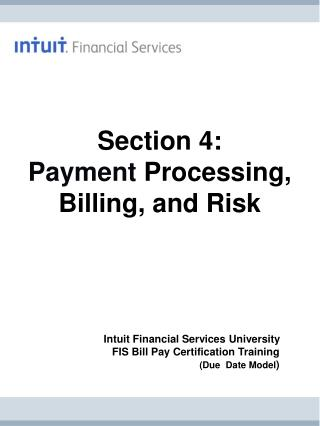 Section 4:                     Payment  Processing, Billing, and Risk