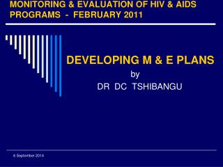 MONITORING & EVALUATION OF HIV & AIDS PROGRAMS  -  FEBRUARY 2011